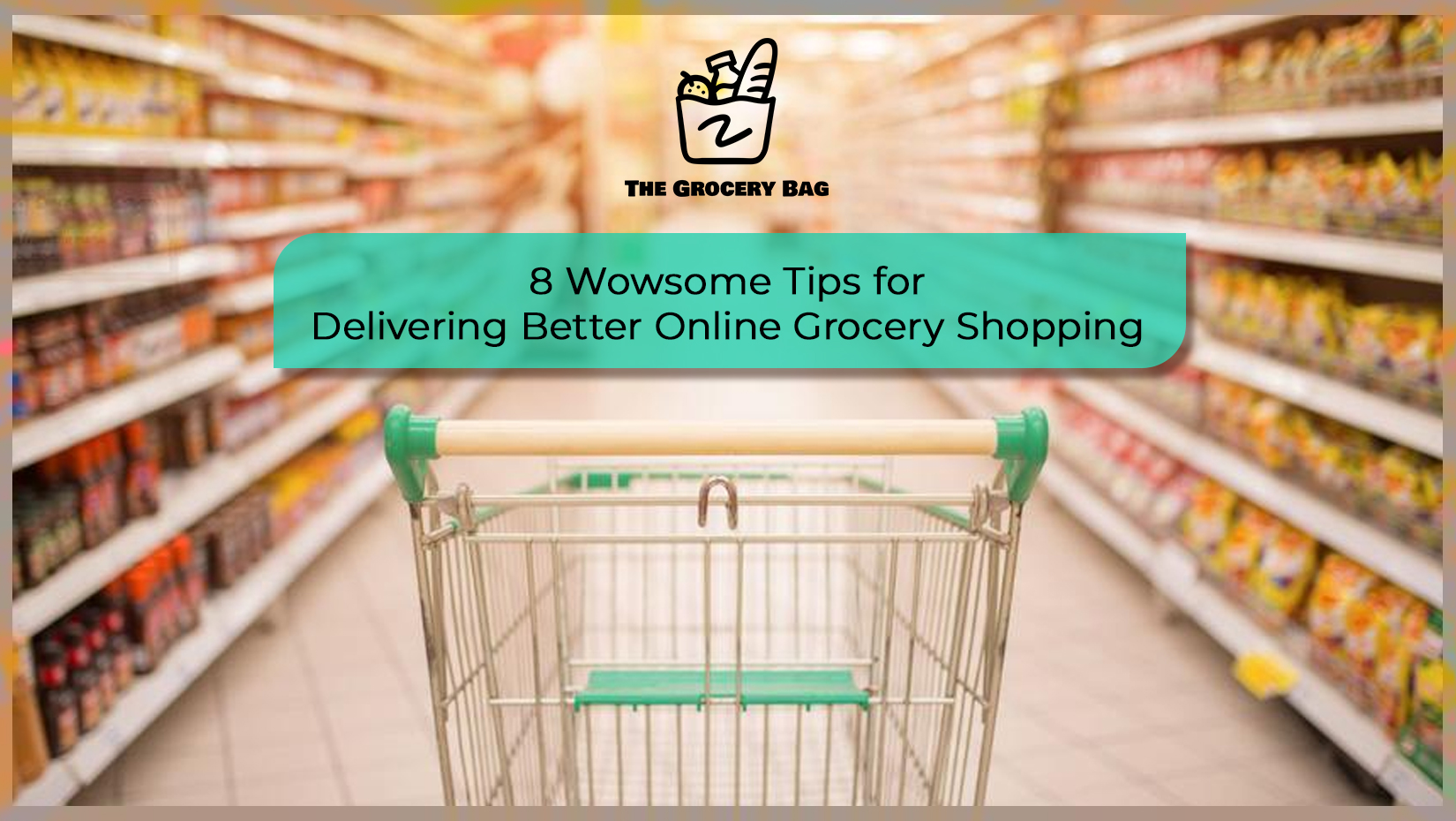 8 Wowsome Tips for Delivering Better Online Grocery Shopping
